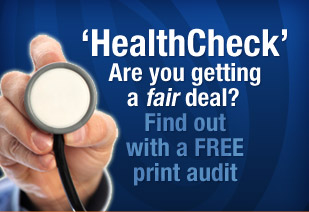 'HealthCheck' Are you getting a fair deal? Find out with a FREE print audit